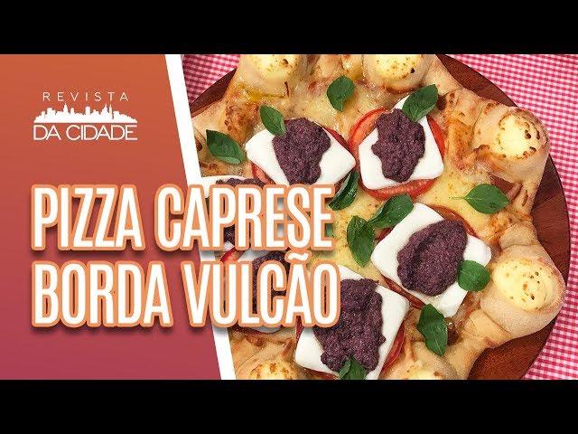 Pizza Caprese com Borda Vulcão - Revista da Cidade (21/02/19)