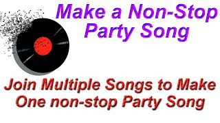 How to Edit & Join Multiple mp3 Songs to Make One non-stop Party Song for Dance
