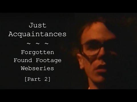 JustAcquaintances: Forgotten Found Footage Webseries [Part 2]