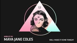 Maya Jane Coles - Will I Make It Home Tonight - mobilee140