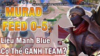 Thử Thách Murad Feed 0-5 | Rank Đơn KC - Liệu Mạnh Blue Có Thể Gánh Team ? Và Cái Kết Bất Ngờ