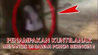 """VIDEO PENAMPAKAN HANTU KUNTILANAK NYATA """"PENAMPAKAN KUNTILANAK MENAGIS"""" DI BAWAH POHON BERINGIN !!"""