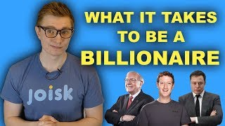 Want to Be a Billionaire? Here's What You Have To Do.