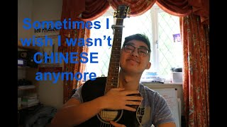 Sometimes I wish I wasn't CHINESE anymore (original song)