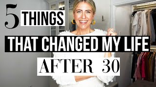 5 THINGS that CHANGED MY LIFE After 30