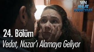 Vedat, Nazar'ı almaya geliyor - Sen Anlat Karadeniz 24. Bölüm