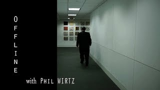 Offline with Phil Wirtz