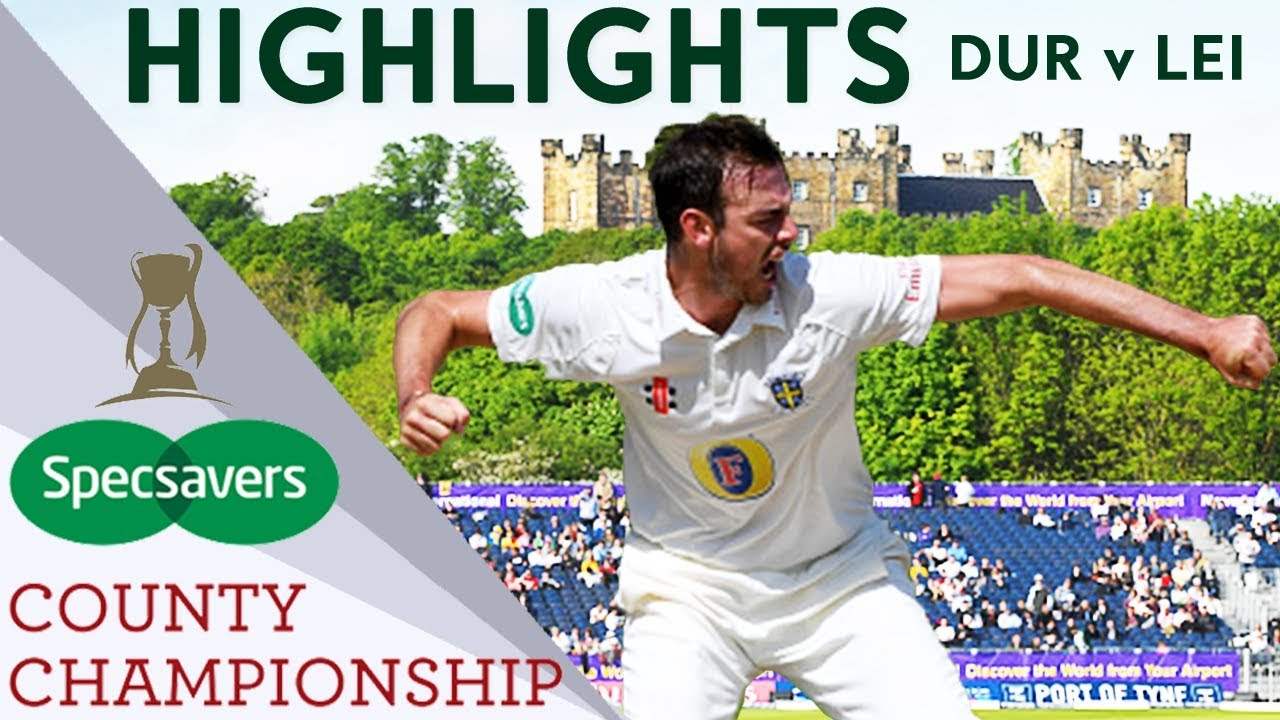 Durham Make History Against Leicestershire - County Championship Highlights 2018