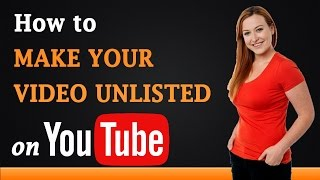 How to Make Your Video Unlisted on YouTube