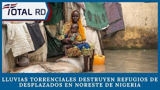 Lluvias torrenciales destruyen refugios de desplazados en noreste de Nigeria