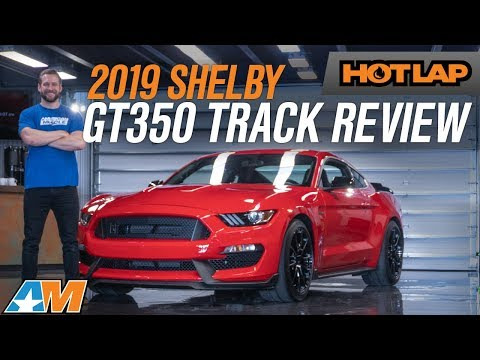 Official 2019 Shelby GT350 Track Review | What's New For The 2019 GT350 Mustang? - Hot Lap