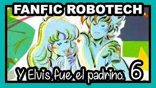 Fanfic Robotech - Y Elvis fue el padrino Cap.6