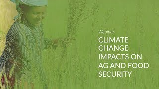 Climate Change Impacts Ag & Food Security: Developing Climate Resilient Agriculture Programs