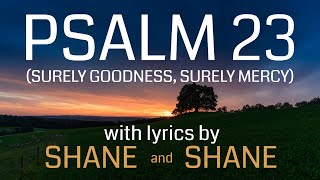 Psalm 23 -  Surely Goodness, Surely Mercy - by Shane & Shane (Lyric Video) | Christian Worship Music