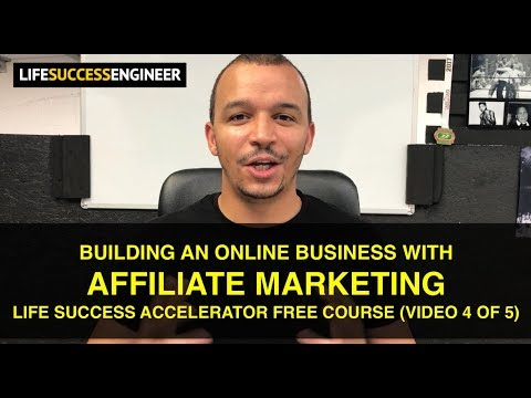 Building An Online Business With Affiliate Marketing 👍 (Life Success Accelerator Video 4 of 5)