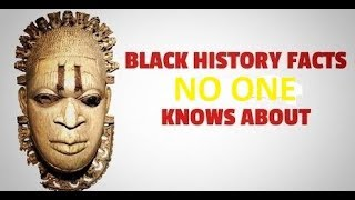 BLACK HISTORY FACTS NO ONE KNOWS ABOUT