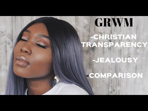 GRWM | CHRISTIAN TRANSPARENCY, JEALOUSY, COMPARISON AND MORE.