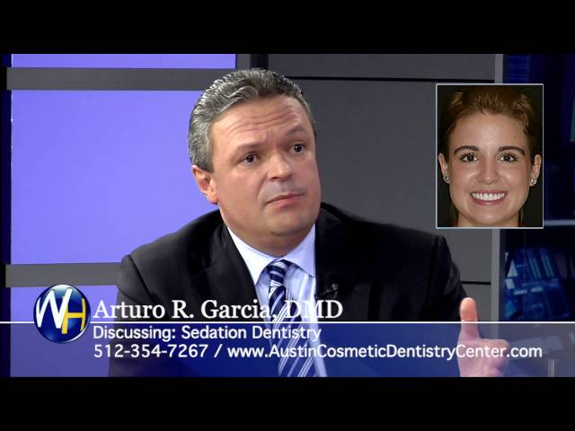 Sedation Dentistry with Austin, TX Cosmetic Dentist Arturo Garcia, DMD