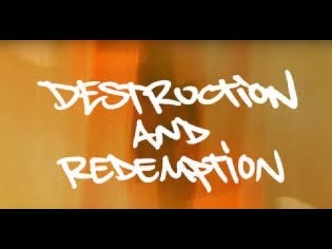 DESTRUCTION & REDEMPTION  Will happen at the same time.