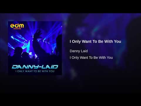 DANNY-LAID---I ONLY WANT TO BE WITH YOU(ORIGINAL MIX)