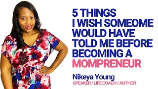 5 Things I Wish Someone Told Me before becoming a Mompreneur