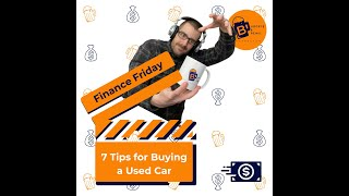 7 Tips for Buying a Used Car (Finance Friday)