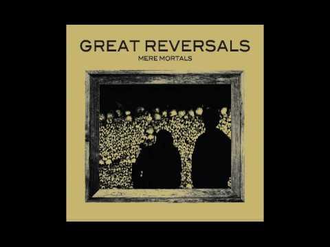 GREAT REVERSALS - Mere Mortals [2016]