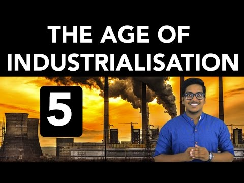 History: The Age of Industrialisation (Part 5)