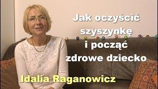 Jak oczyścić szyszynkę i począć zdrowe dziecko - Idalia Raganowicz