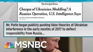 US Intel Briefed Senators That Ukraine Theory Is Russian Op: NYT   Rachel Maddow   MSNBC