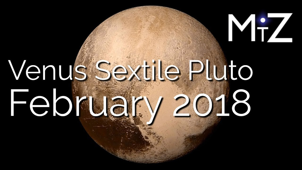 Venus Sextile Pluto Tuesday February 27th, 2018 - True Sidereal Astrology