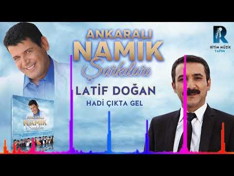 Latif Doğan -  Hadi Çıkta Gel ''Ankaralı Namık Şarkıları'' YENİ ALBÜM 2018