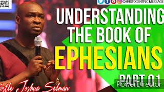 uNDERSTANDING THE BOOK OF EPHESIANS (Part One) - APOSTLE JOSHUA SELMANKOINONIA DOWNLOADS