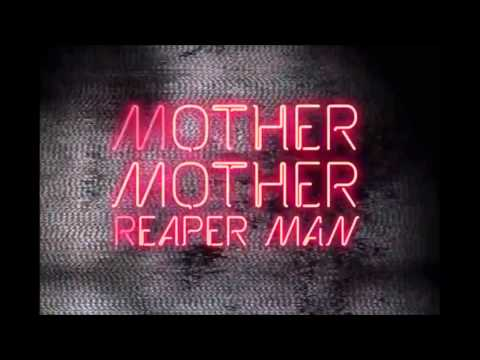 Mother Mother -  Reaper Man