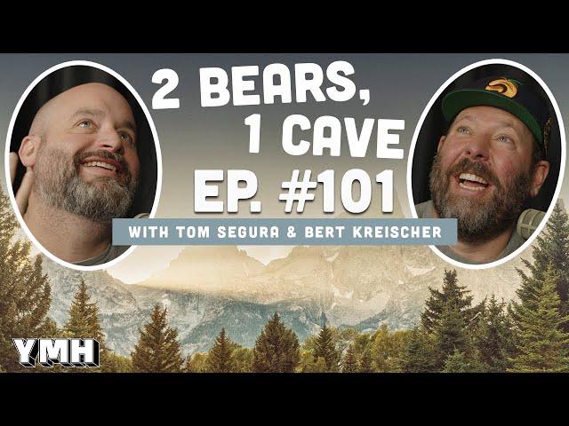 Ep. 101 | 2 Bears, 1 Cave w/ Tom Segura & Bert Kreischer