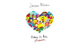 Jason Mraz - Have It All (Acoustic) [Official Audio]