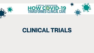 2020 Year in Review | How COVID-19 Transformed Clinical Care | Clinical Trials