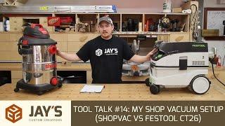 Tool Talk #14: My Shop Vacuum Setup (ShopVac vs Festool CT26)