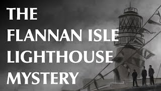 The Flannan Isle Lighthouse Mystery