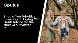 Should You Prioritize Investing or Paying Off Debt: Advice for the Next Gen Investor | Part 1