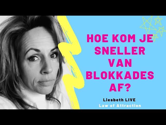 Hoe kom je sneller van blokkades af? | Liesbeth LIVE Law of Attraction afl 17