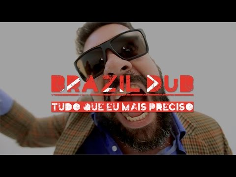 Brazil Dub - Tudo que eu mais preciso