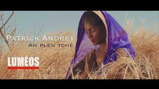 """Patrick Andrey """"An plen tchè """" clip officiel"""