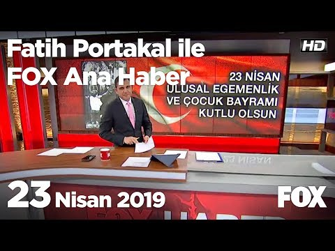 23 Nisan 2019 Fatih Portakal ile FOX Ana Haber
