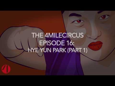 The 4MileCircus Episode 16 Hye Yun Park Part 1