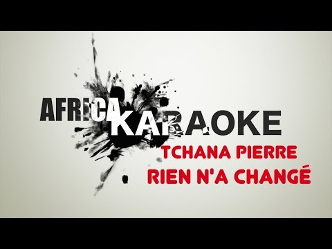 Rien n'a Changé - Tchana Pierre | Version Karaoke (instrumental + paroles)