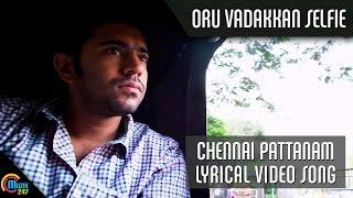 Oru Vadakkan Selfie - Chennai Pattanam   Nivin Pauly  Vineeth Sreenivasan   Lyrical Video Song