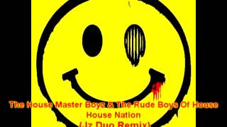 The House Master Boyz & The Rude Boys Of House - House Nation (Jz Duo Remix)