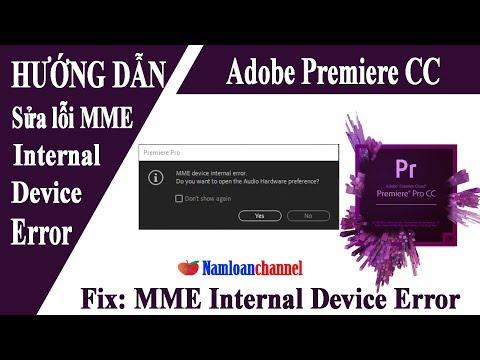 Sửa lỗi MME Internal Device Error trong Adobe Premiere Pro CC   Namloan