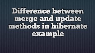 Difference between merge and update in hibernate